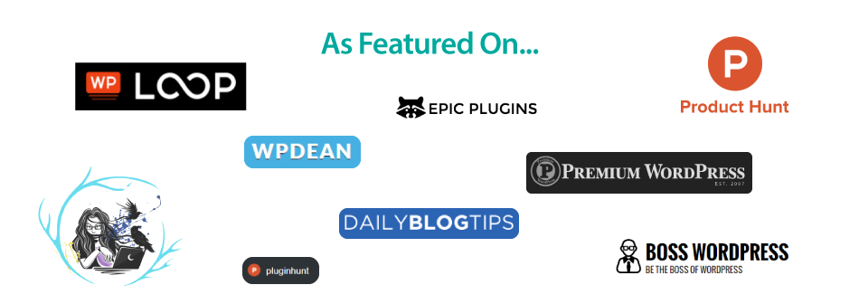 As Featured on Product Hunt, WP Loop, WP Dean, Daily Blog Tips, and others